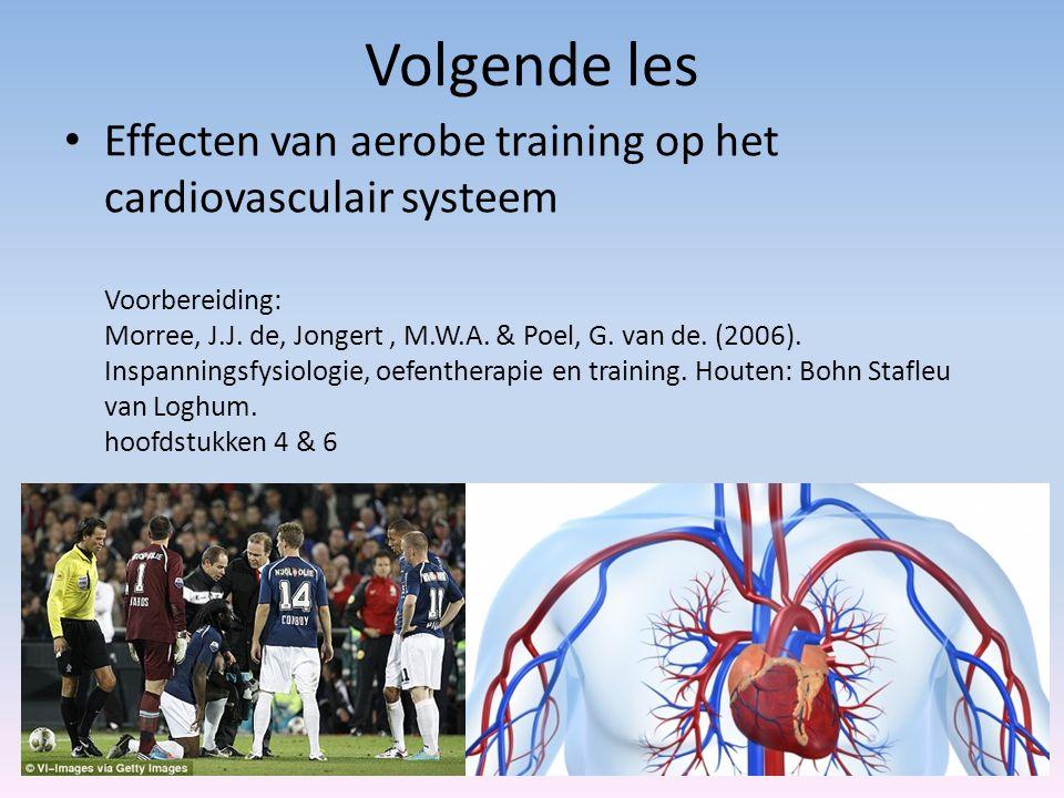 Volgende les Effecten van aerobe training op het cardiovasculair systeem Voorbereiding: Morree, J.J. de, Jongert, M.W.A. & Poel, G. van de. (2006). In