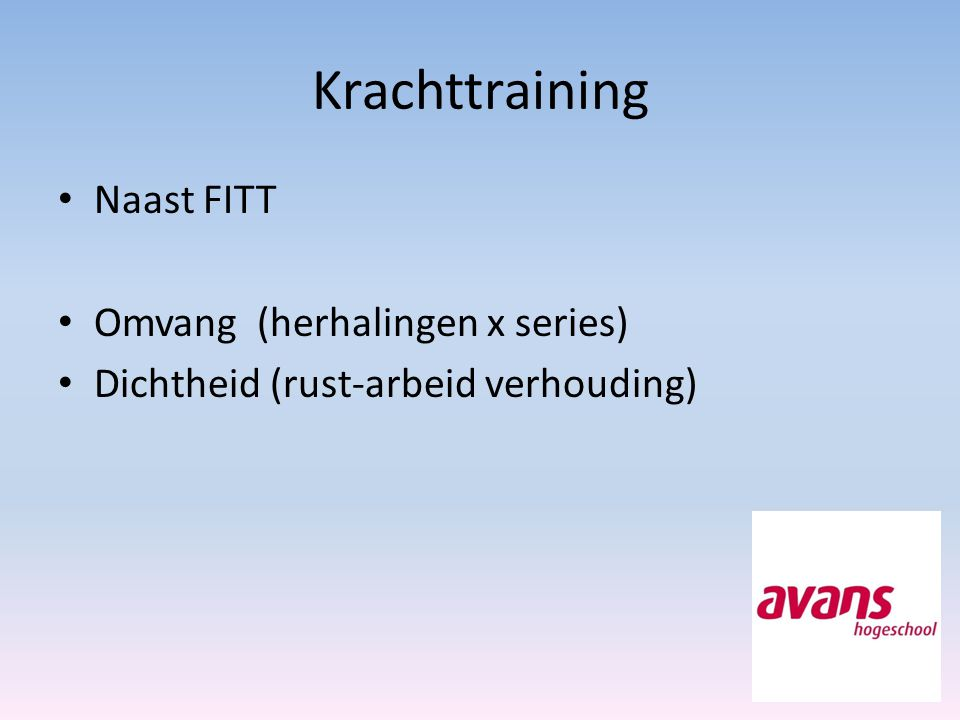Krachttraining Naast FITT Omvang (herhalingen x series) Dichtheid (rust-arbeid verhouding)