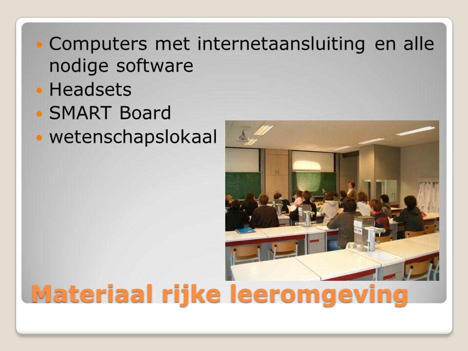 Materiaal rijke leeromgeving Computers met internetaansluiting en alle nodige software Headsets SMART Board wetenschapslokaal