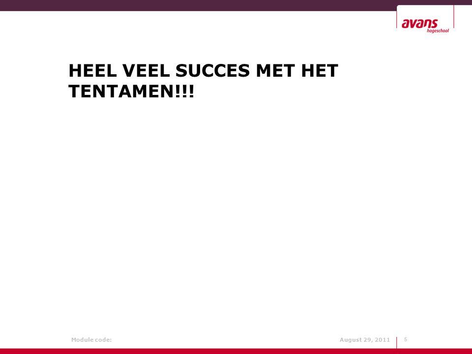 Module code: August 29, 2011 HEEL VEEL SUCCES MET HET TENTAMEN!!! 5