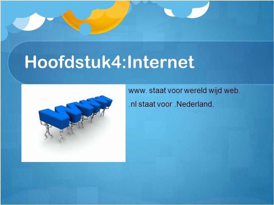 Hoofdstuk4:Internet www. staat voor wereld wijd web..nl staat voor.Nederland.