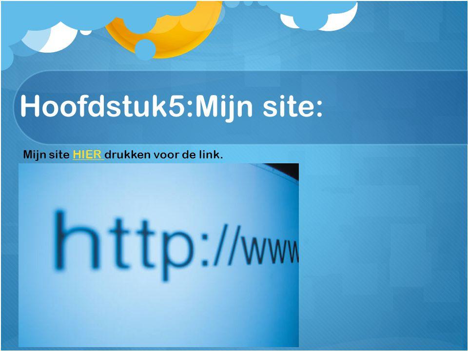 Hoofdstuk5:Mijn site: Mijn site HIER drukken voor de link.HIER