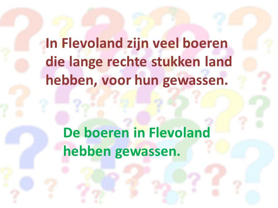 In Flevoland zijn veel boeren die lange rechte stukken land hebben, voor hun gewassen.