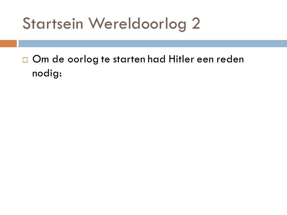 Startsein Wereldoorlog 2  Om de oorlog te starten had Hitler een reden nodig: