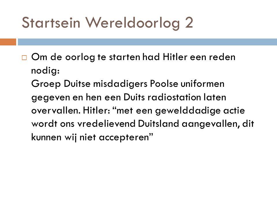 Startsein Wereldoorlog 2  Om de oorlog te starten had Hitler een reden nodig: Groep Duitse misdadigers Poolse uniformen gegeven en hen een Duits radi