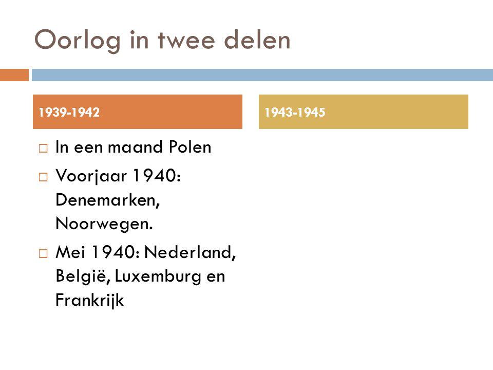 Oorlog in twee delen  In een maand Polen  Voorjaar 1940: Denemarken, Noorwegen.  Mei 1940: Nederland, België, Luxemburg en Frankrijk 1939-19421943-