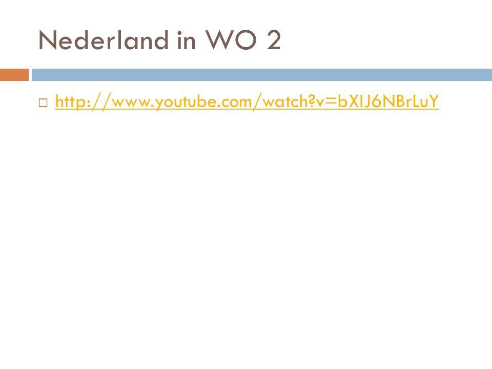 Nederland in WO 2  http://www.youtube.com/watch?v=bXIJ6NBrLuY http://www.youtube.com/watch?v=bXIJ6NBrLuY
