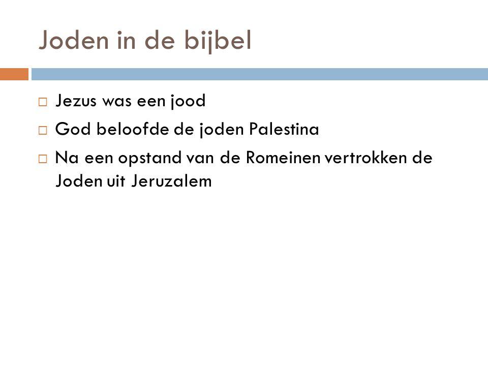 Joden in de bijbel  Jezus was een jood  God beloofde de joden Palestina  Na een opstand van de Romeinen vertrokken de Joden uit Jeruzalem