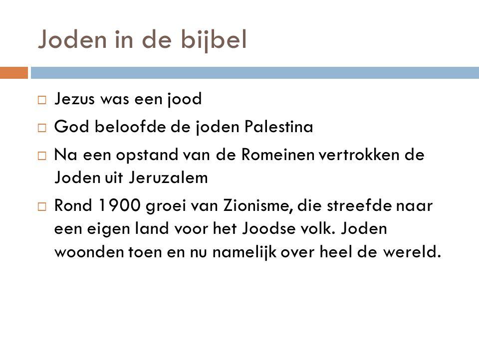Joden in de bijbel  Jezus was een jood  God beloofde de joden Palestina  Na een opstand van de Romeinen vertrokken de Joden uit Jeruzalem  Rond 19