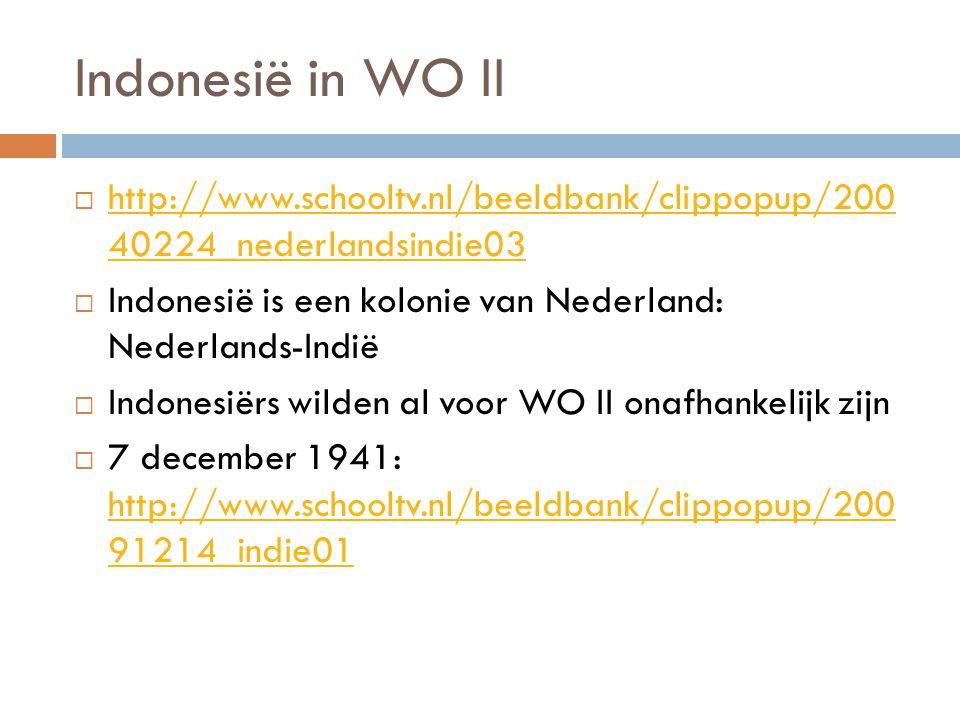 Indonesië in WO II  http://www.schooltv.nl/beeldbank/clippopup/200 40224_nederlandsindie03 http://www.schooltv.nl/beeldbank/clippopup/200 40224_neder