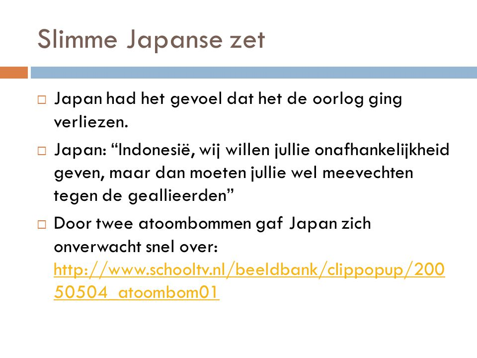"""Slimme Japanse zet  Japan had het gevoel dat het de oorlog ging verliezen.  Japan: """"Indonesië, wij willen jullie onafhankelijkheid geven, maar dan m"""