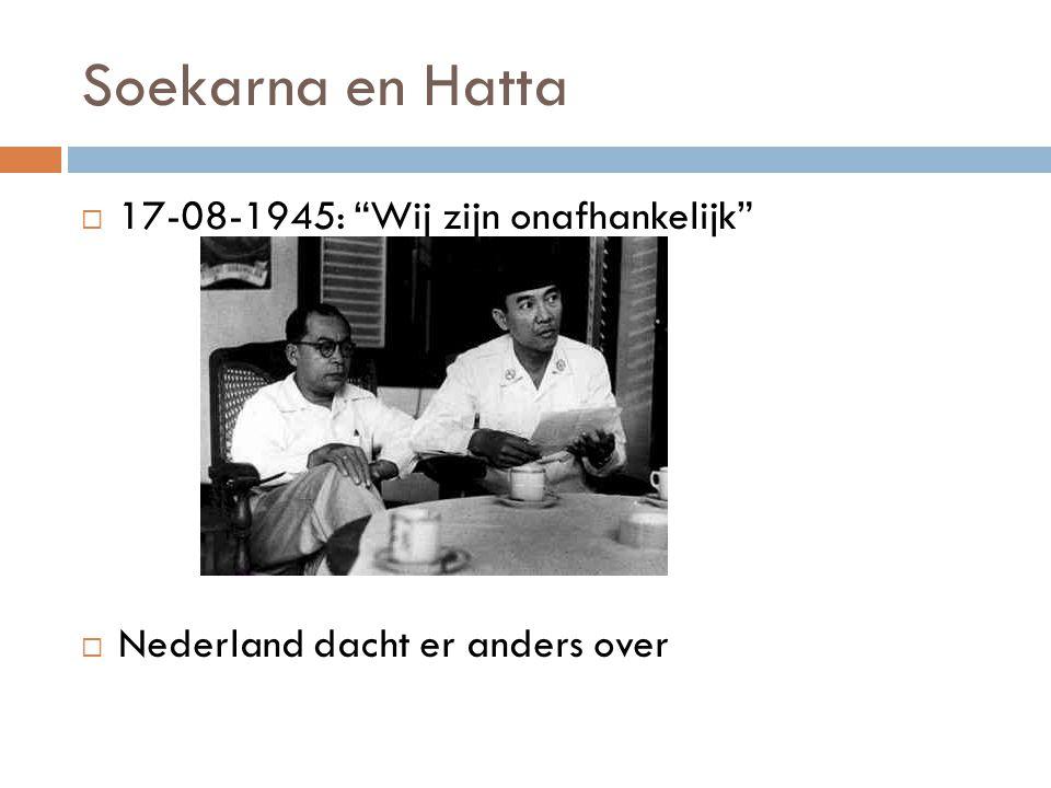 """Soekarna en Hatta  17-08-1945: """"Wij zijn onafhankelijk""""  Nederland dacht er anders over"""