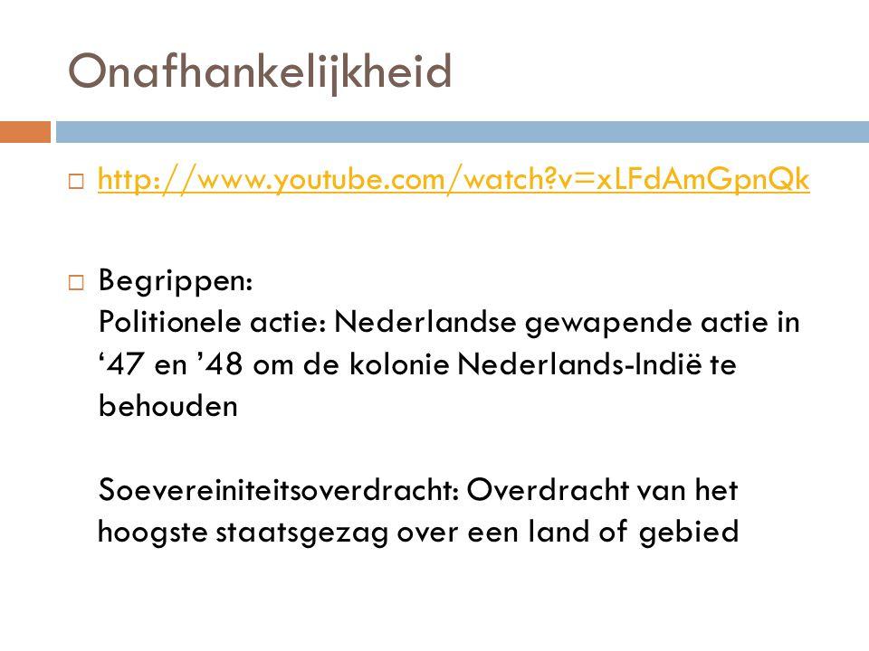 Onafhankelijkheid  http://www.youtube.com/watch?v=xLFdAmGpnQk http://www.youtube.com/watch?v=xLFdAmGpnQk  Begrippen: Politionele actie: Nederlandse