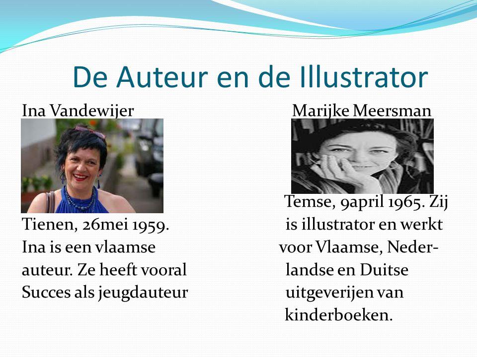 De Auteur en de Illustrator Ina Vandewijer Marijke Meersman Temse, 9april 1965. Zij Tienen, 26mei 1959. is illustrator en werkt Ina is een vlaamse voo