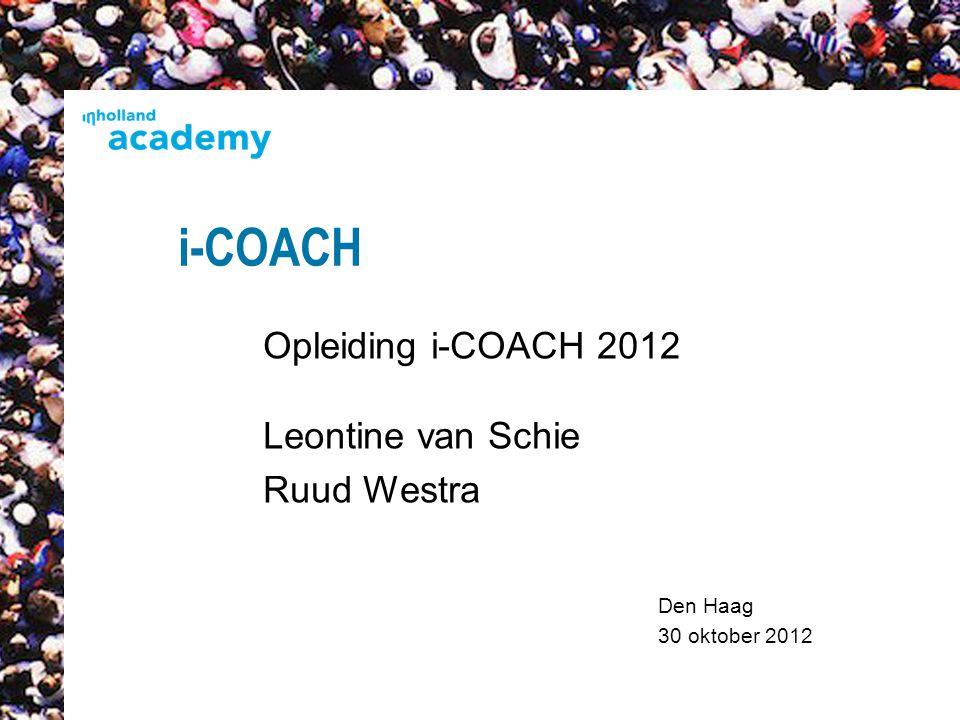 Den Haag 30 oktober 2012 i-COACH Opleiding i-COACH 2012 Leontine van Schie Ruud Westra 1