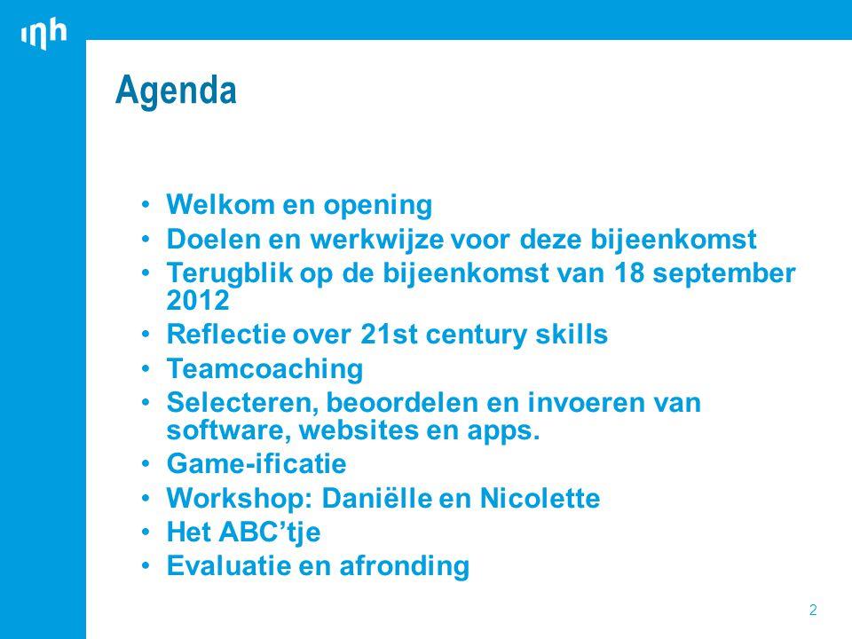 2 Welkom en opening Doelen en werkwijze voor deze bijeenkomst Terugblik op de bijeenkomst van 18 september 2012 Reflectie over 21st century skills Teamcoaching Selecteren, beoordelen en invoeren van software, websites en apps.