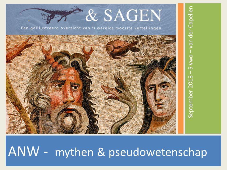 ANW - mythen & pseudowetenschap September 2013 – 5 vwo – van der Capellen