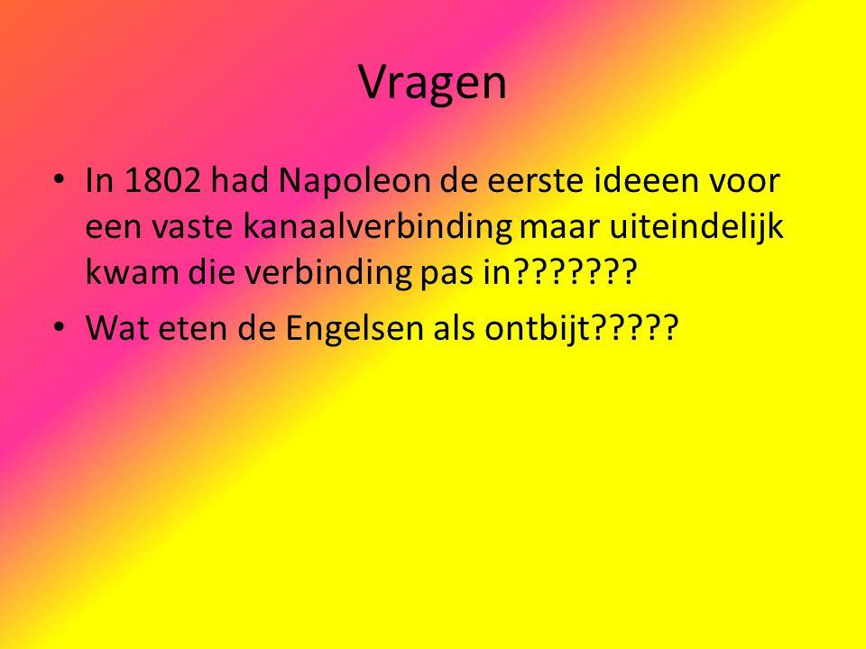 Vragen In 1802 had Napoleon de eerste ideeen voor een vaste kanaalverbinding maar uiteindelijk kwam die verbinding pas in??????? Wat eten de Engelsen