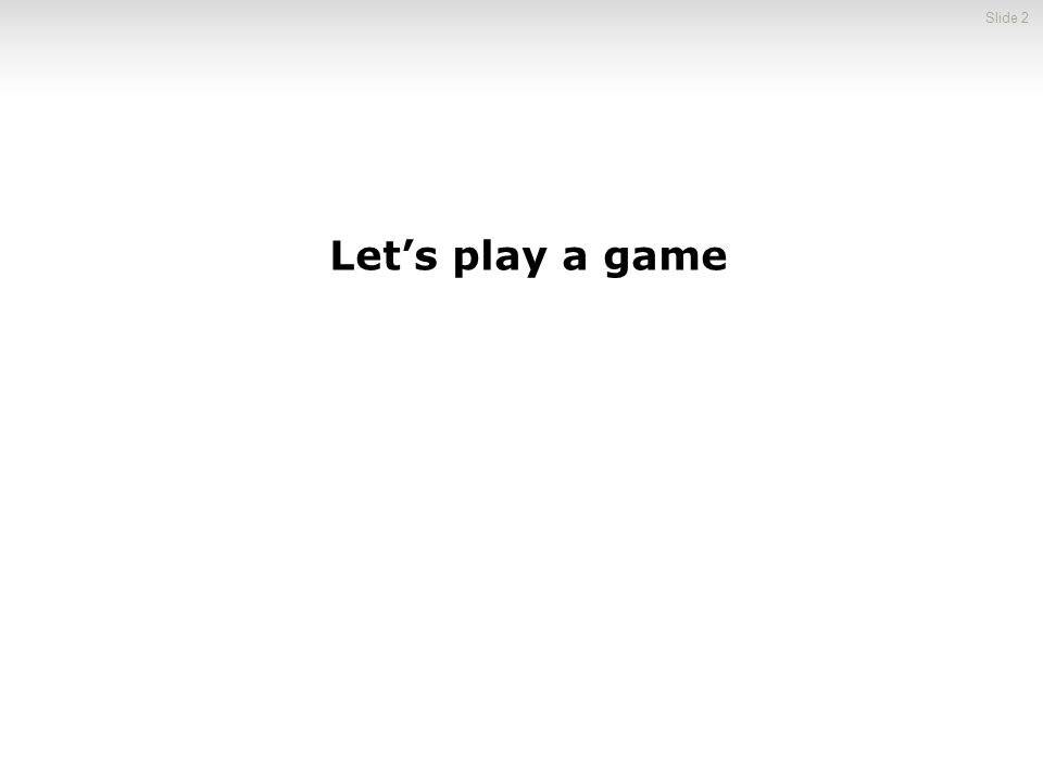 Let's play a game Slide 2