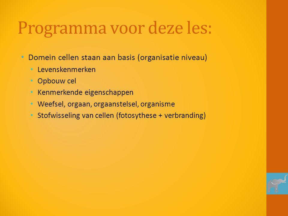 Programma voor deze les: Domein cellen staan aan basis (organisatie niveau) Levenskenmerken Opbouw cel Kenmerkende eigenschappen Weefsel, orgaan, orga