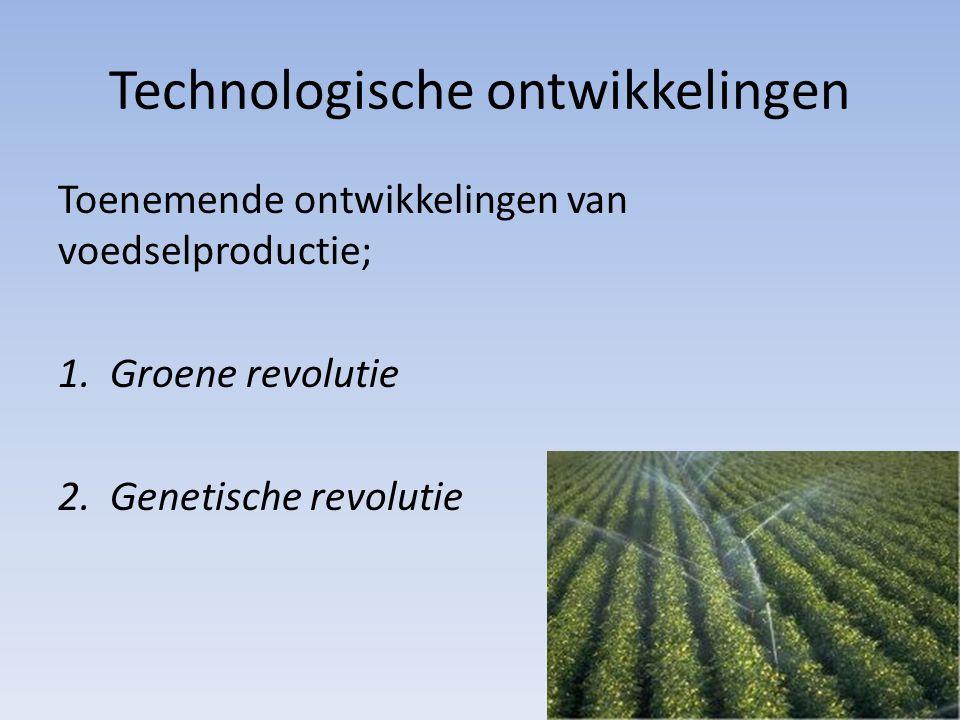 Technologische ontwikkelingen Productie p/p neemt toe. Toch voedsel geëxporteerd uit arme landen. Twijfel of wereldvoedselproductie in toekomst bevolk