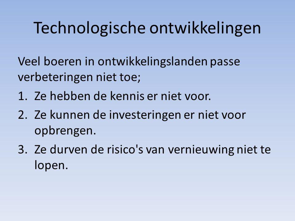 Technologische ontwikkelingen Veel boeren in ontwikkelingslanden passe verbeteringen niet toe; 1.Ze hebben de kennis er niet voor.