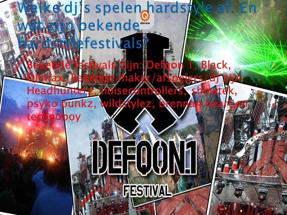  Bekende festivals zijn: Defqon 1, Black, Qlimax. Bekende maker/afspelers/dj zijn: Headhunterz, noisecontrollers, showtek, psyko punkz, wildstylez, b