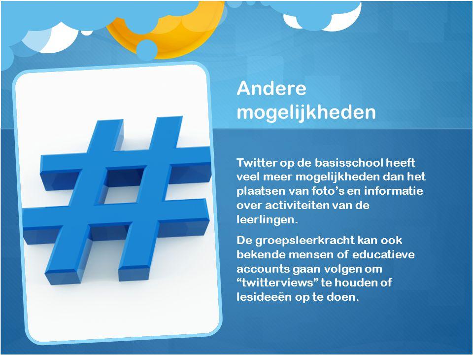 Andere mogelijkheden Twitter op de basisschool heeft veel meer mogelijkheden dan het plaatsen van foto's en informatie over activiteiten van de leerlingen.