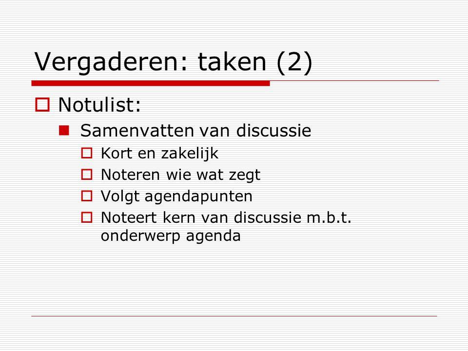 Vergaderen: taken (2)  Notulist: Samenvatten van discussie  Kort en zakelijk  Noteren wie wat zegt  Volgt agendapunten  Noteert kern van discussi