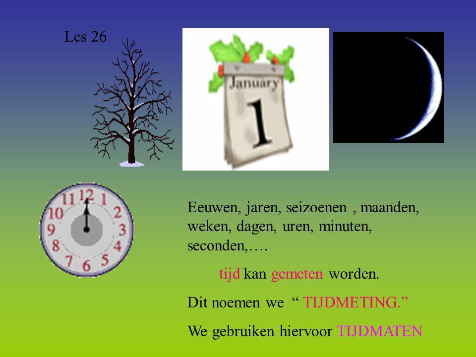 """Eeuwen, jaren, seizoenen, maanden, weken, dagen, uren, minuten, seconden,…. tijd kan gemeten worden. Dit noemen we """" TIJDMETING."""" We gebruiken hiervoo"""