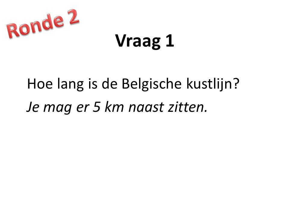 Vraag 1 Hoe lang is de Belgische kustlijn? Je mag er 5 km naast zitten.