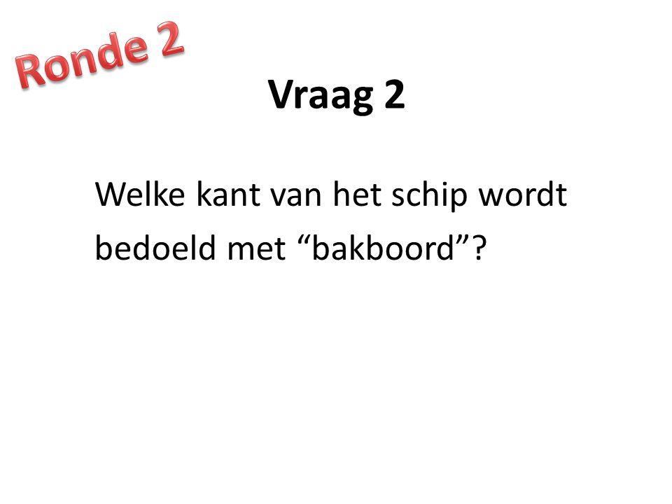 Vraag 2 Welke kant van het schip wordt bedoeld met bakboord ?