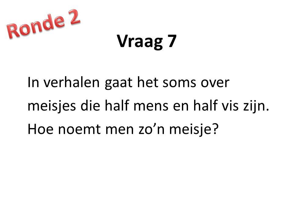 Vraag 7 In verhalen gaat het soms over meisjes die half mens en half vis zijn.