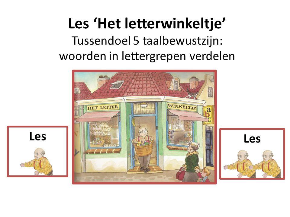 Les 'Het letterwinkeltje' Tussendoel 5 taalbewustzijn: woorden in lettergrepen verdelen Les