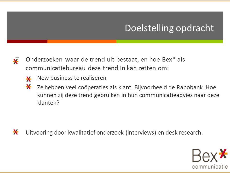  Onderzoeken waar de trend uit bestaat, en hoe Bex* als communicatiebureau deze trend in kan zetten om:  New business te realiseren  Ze hebben veel