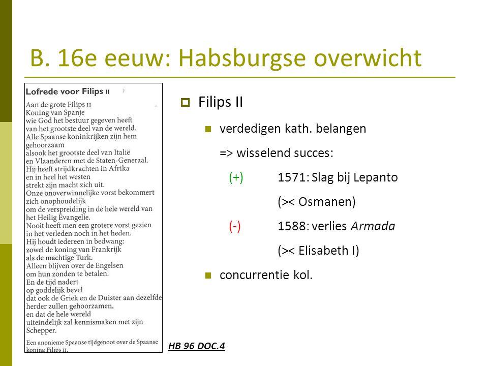 B. 16e eeuw: Habsburgse overwicht  Filips II verdedigen kath. belangen => wisselend succes: (+)1571: Slag bij Lepanto (>< Osmanen) (-)1588: verlies A