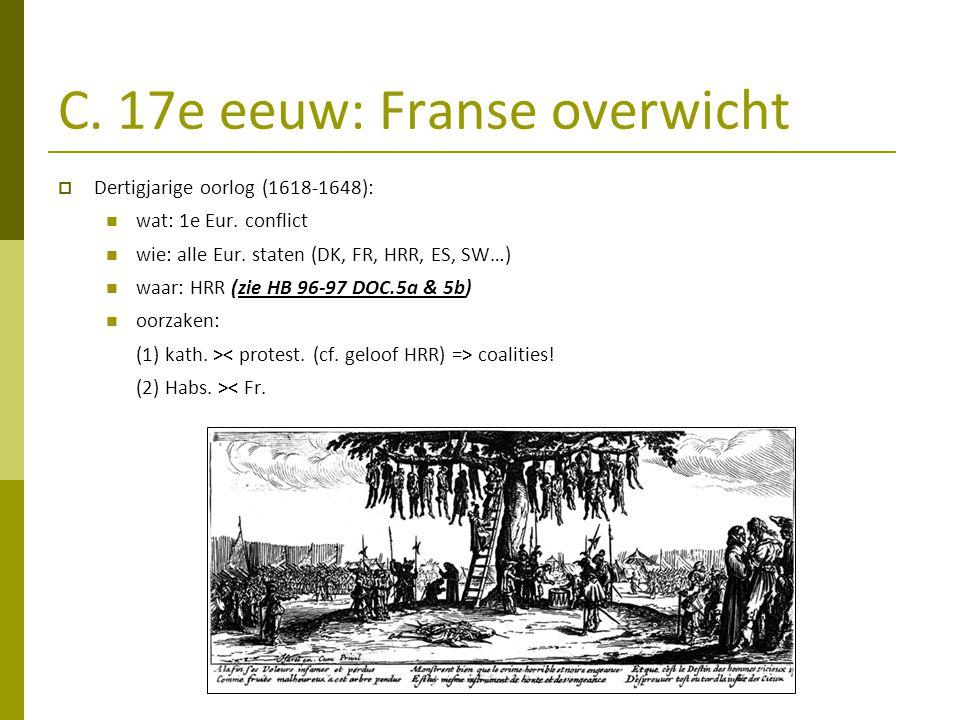 C. 17e eeuw: Franse overwicht  Dertigjarige oorlog (1618-1648): wat: 1e Eur. conflict wie: alle Eur. staten (DK, FR, HRR, ES, SW…) waar: HRR (zie HB