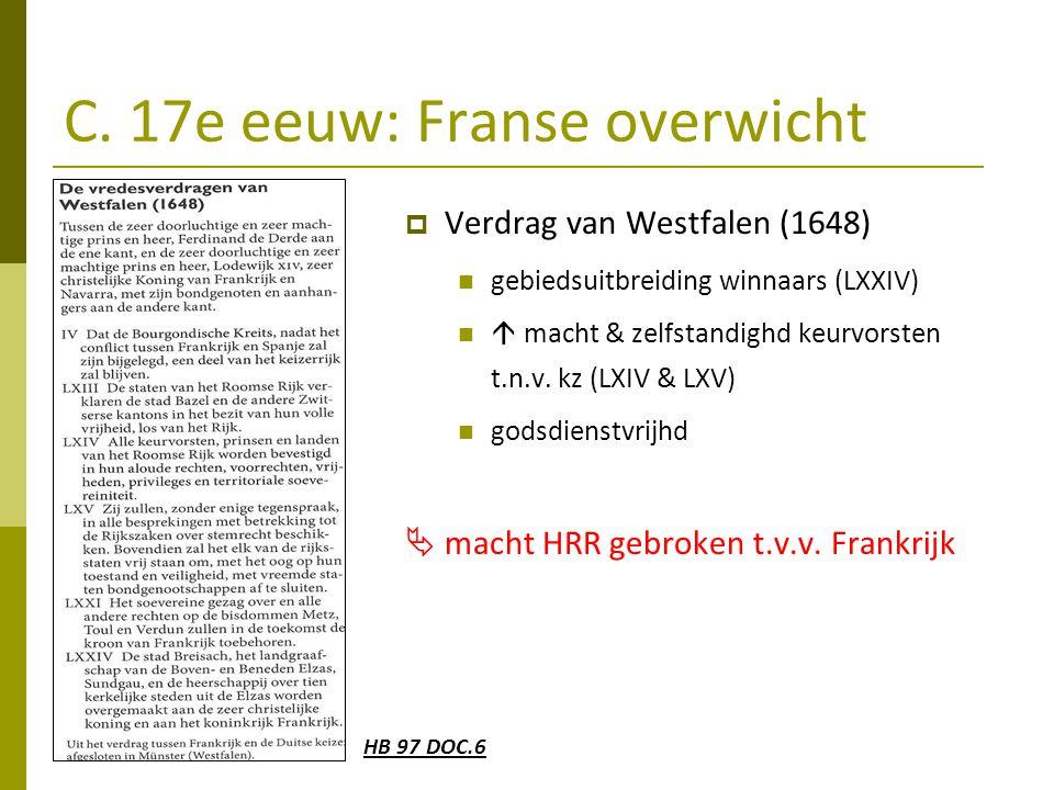 C. 17e eeuw: Franse overwicht  Verdrag van Westfalen (1648) gebiedsuitbreiding winnaars (LXXIV)  macht & zelfstandighd keurvorsten t.n.v. kz (LXIV &