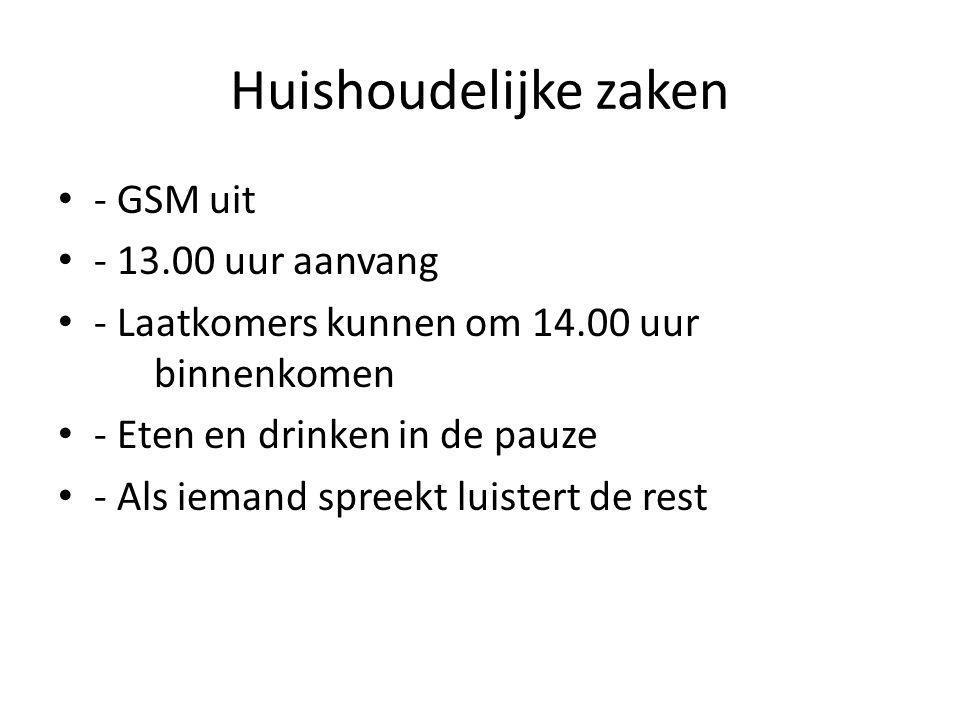 Huishoudelijke zaken - GSM uit - 13.00 uur aanvang - Laatkomers kunnen om 14.00 uur binnenkomen - Eten en drinken in de pauze - Als iemand spreekt luistert de rest