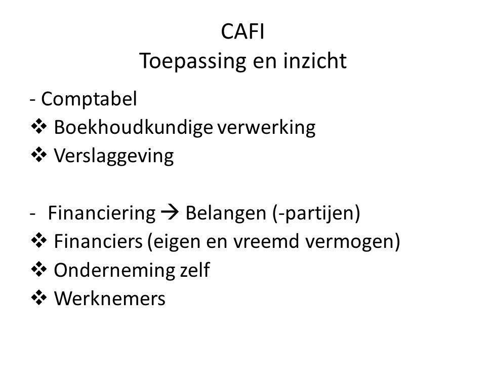 CAFI Toepassing en inzicht - Comptabel  Boekhoudkundige verwerking  Verslaggeving -Financiering  Belangen (-partijen)  Financiers (eigen en vreemd vermogen)  Onderneming zelf  Werknemers