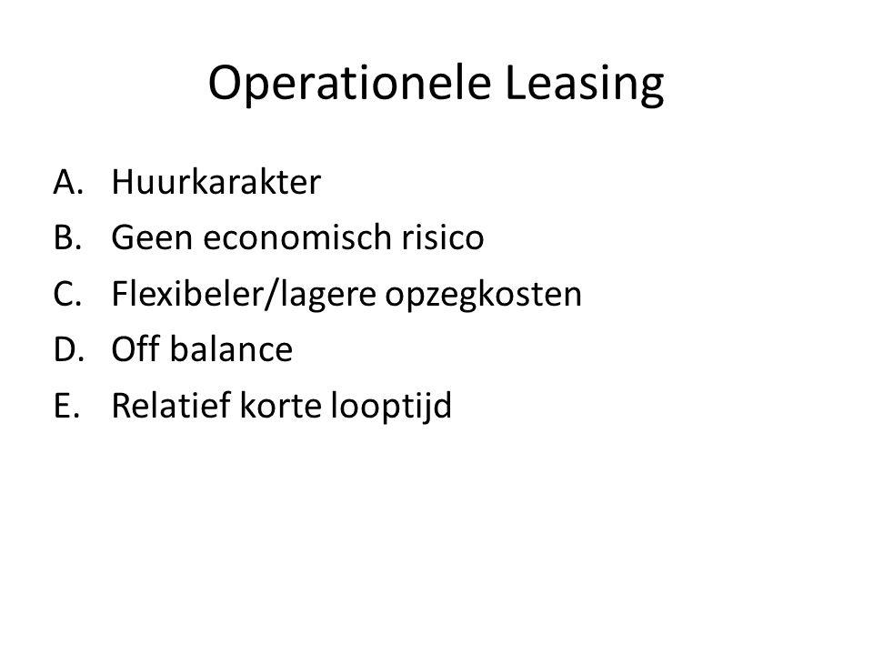 Operationele Leasing A.Huurkarakter B.Geen economisch risico C.Flexibeler/lagere opzegkosten D.Off balance E.Relatief korte looptijd