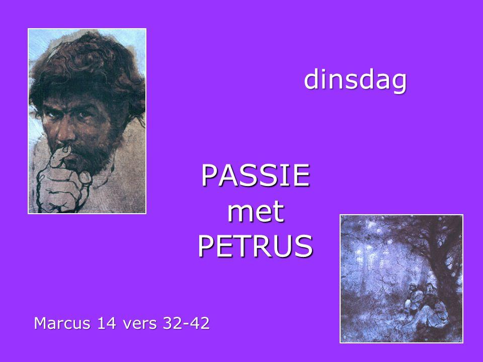 PASSIE met PETRUS dinsdag Marcus 14 vers 32-42