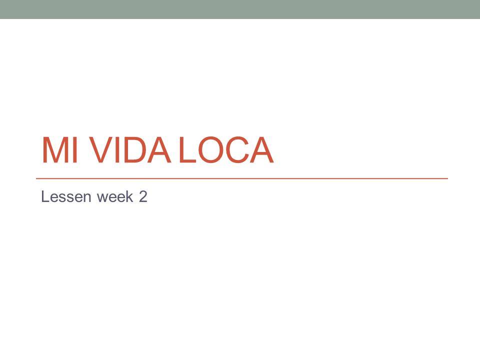 MI VIDA LOCA Lessen week 2