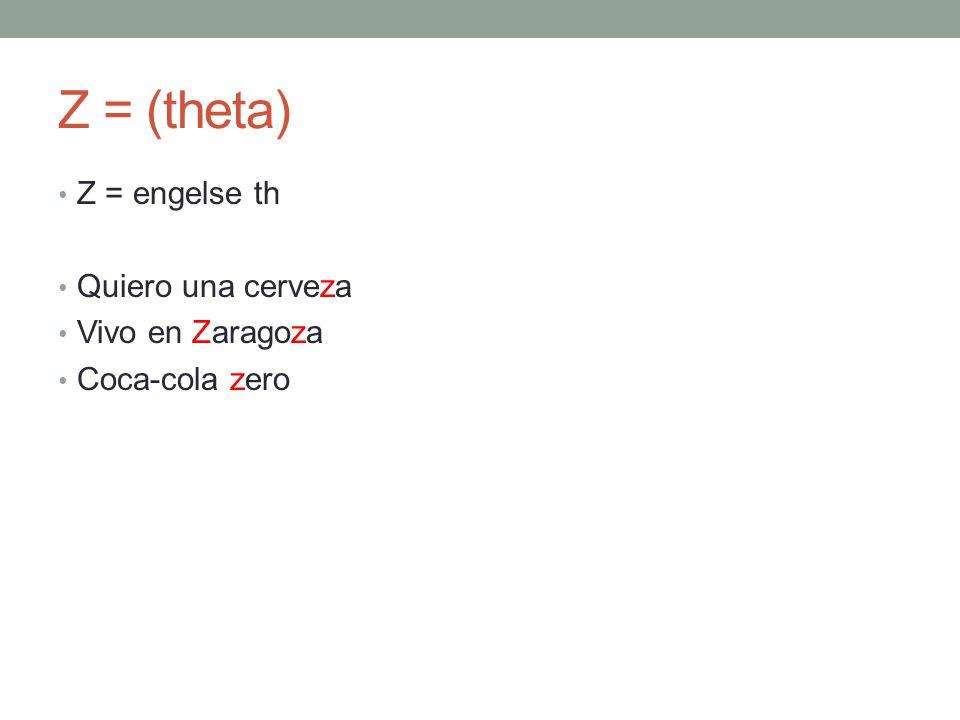 Z = (theta) Z = engelse th Quiero una cerveza Vivo en Zaragoza Coca-cola zero