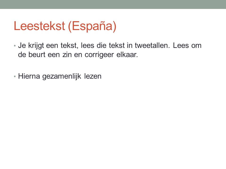 Leestekst (España) Je krijgt een tekst, lees die tekst in tweetallen. Lees om de beurt een zin en corrigeer elkaar. Hierna gezamenlijk lezen
