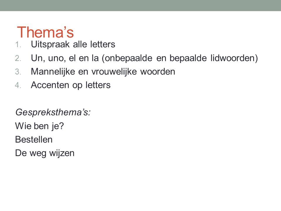 Thema's 1. Uitspraak alle letters 2. Un, uno, el en la (onbepaalde en bepaalde lidwoorden) 3. Mannelijke en vrouwelijke woorden 4. Accenten op letters