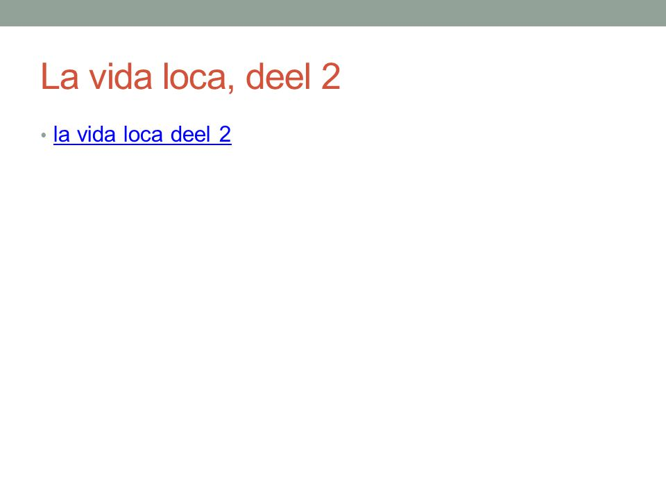 La vida loca, deel 2 la vida loca deel 2