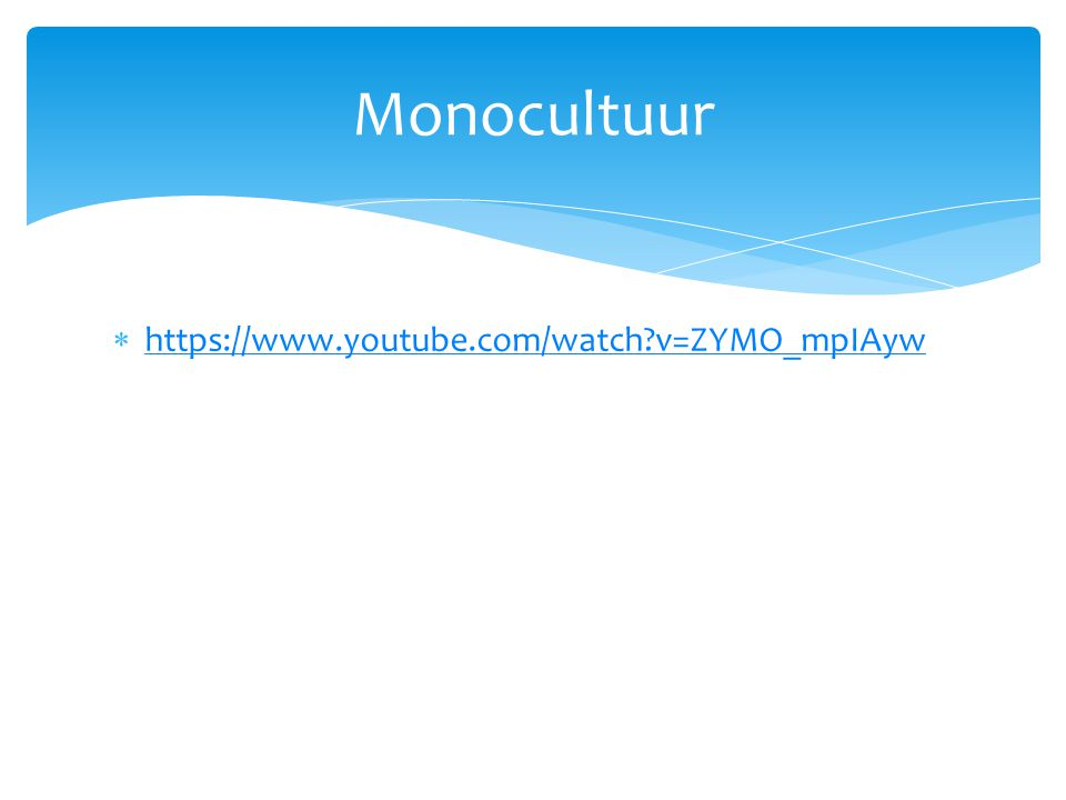 https://www.youtube.com/watch?v=ZYMO_mpIAyw https://www.youtube.com/watch?v=ZYMO_mpIAyw Monocultuur