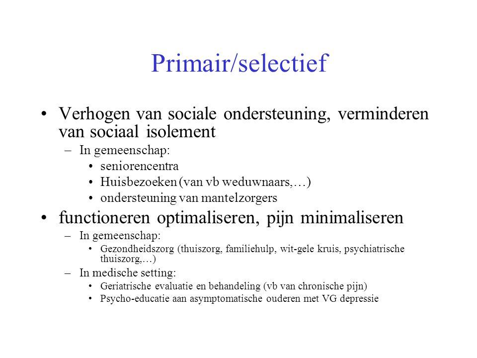 Primair/selectief Verhogen van sociale ondersteuning, verminderen van sociaal isolement –In gemeenschap: seniorencentra Huisbezoeken (van vb weduwnaar