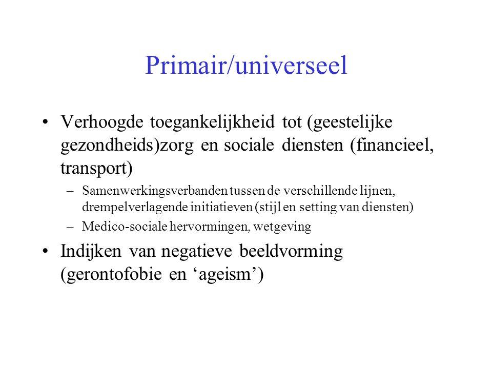 Primair/universeel Verhoogde toegankelijkheid tot (geestelijke gezondheids)zorg en sociale diensten (financieel, transport) –Samenwerkingsverbanden tu